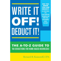 Write It Off! Deduct It!: The A-to-Z Guide to Tax Deductions for Home-Based Businesses by Bernard B. Kamoroff, 9781630760694
