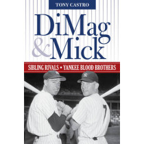 DiMag & Mick: Sibling Rivals, Yankee Blood Brothers by Tony Castro, 9781630761240