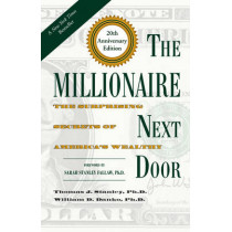 The Millionaire Next Door: The Surprising Secrets of America's Wealthy by Thomas J. Stanley, 9781630762506