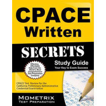 Cpace Written Secrets Study Guide: Cpace Test Review for the California Preliminary Administrative Credential Examination by Cpace Exam Secrets Test Prep, 9781630942885