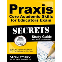 Praxis Core Academic Skills for Educators Exam Secrets Study Guide: Praxis Test Review for the Praxis Core Academic Skills for Educators Tests by Mometrix Teacher Certification Test Te, 9781630945077