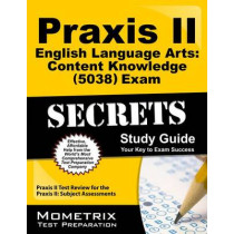 Praxis II English Language Arts: Content Knowledge (5038) Exam Secrets: Praxis II Test Review for the Praxis II: Subject Assessments by Mometrix Teacher Certification Test Te, 9781630945930