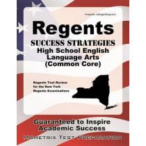 Regents Success Strategies High School English Language Arts (Common Core) Study Guide: Regents Test Review for the New York Regents Examinations by Regents Exam Secrets Test Prep, 9781630948757