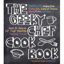 The Geeky Chef Cookbook: Real-Life Recipes for Your Favorite Fantasy Foods - Unofficial Recipes from Doctor Who, Game of Thrones, Harry Potter, and more by Cassandra Reeder, 9781631060496