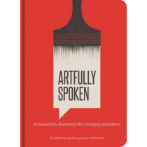 Artfully Spoken: 30 Beautifully Illustrated Life-Changing Quotations by Ryan McArthur, 9781631061660