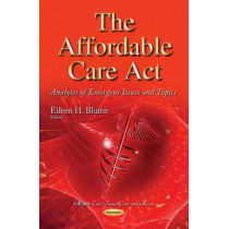 Affordable Care Act: Analyses of Emergent Issues & Topics by Eileen H. Blume, 9781631178719