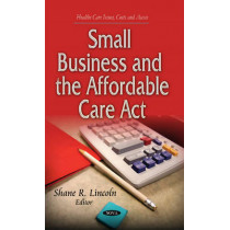 Small Business & the Affordable Care Act by Shane R. Lincoln, 9781631178986