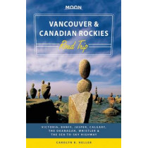 Moon Vancouver & Canadian Rockies Road Trip (First Edition): Victoria, Banff, Jasper, Calgary, the Okanagan, Whistler & the Sea-to-Sky Highway by Carolyn Heller, 9781631213359
