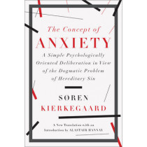 The Concept of Anxiety: A Simple Psychologically Oriented Deliberation in View of the Dogmatic Problem of Hereditary Sin by Soren Kierkegaard, 9781631490040