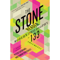 The Stone Reader: Modern Philosophy in 133 Arguments by Peter Catapano, 9781631490712