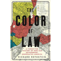 The Color of Law: A Forgotten History of How Our Government Segregated America by Richard Rothstein, 9781631492853