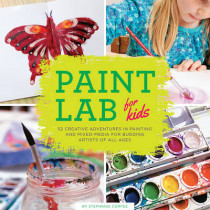 Paint Lab for Kids: 52 Creative Adventures in Painting and Mixed Media for Budding Artists of All Ages by Stephanie Corfee, 9781631590788