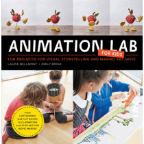 Animation Lab for Kids: Fun Projects for Visual Storytelling and Making Art Move - From cartooning and flip books to claymation and stop-motion movie making by Laura Bellmont, 9781631591181