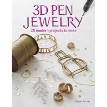 3D Pen Jewelry: 20 Jewelry Projects to Make with Your 3D Pen by Rayan Turner, 9781631867101