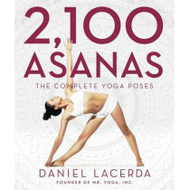 2,100 Asanas: The Complete Yoga Poses by Daniel Lacerda, 9781631910104