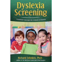 Dyslexia Screening: Essential Concepts for Schools & Parents: Richard Selznick, Ph.D. by Richard Selznick, 9781631925894