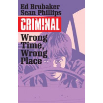 Criminal Volume 7: Wrong Place, Wrong Time by Ed Brubaker, 9781632158772