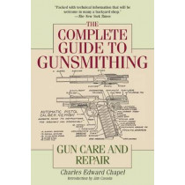 The Complete Guide to Gunsmithing: Gun Care and Repair by Charles Edward Chapel, 9781632202697
