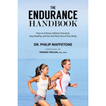 The Endurance Handbook: How to Achieve Athletic Potential, Stay Healthy, and Get the Most Out of Your Body by Philip Maffetone, 9781632204981