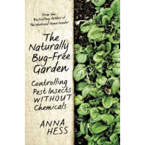 The Naturally Bug-Free Garden: Controlling Pest Insects without Chemicals by Anna Hess, 9781632206305