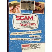 Scam School Academy: Advanced Lessons in Scoring Free Drinks, Doing Magic, and Becoming the Life of the Party by Brian Brushwood, 9781632206565