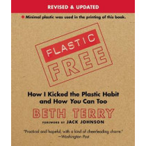Plastic-Free: How I Kicked the Plastic Habit and How You Can Too by Beth Terry, 9781632206657