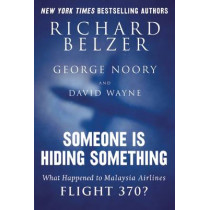 Someone Is Hiding Something: What Happened to Malaysia Airlines Flight 370? by Richard Belzer, 9781632207289