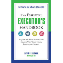 The Essential Executor's Handbook: A Quick and Handy Resource for Dealing with Wills, Trusts, Benefits, and Probate by David G. Hoffman, 9781632650313