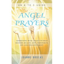 Angel Prayers: Communing with Angels to Help Restore Health, Love, Prosperity, Joy and Enlightenment by Joanne Brocas, 9781632650399