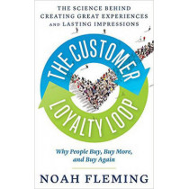 The Customer Loyalty Loop: The Science Behind Creating Great Experiences and Lasting Impressions by Noah Fleming, 9781632650665