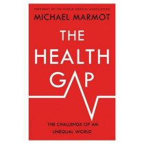 The Health Gap: The Challenge of an Unequal World by Sir Michael Marmot, 9781632860781