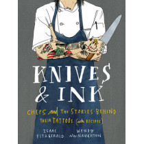 Knives & Ink: Chefs and the Stories Behind Their Tattoos (with Recipes) by Isaac Fitzgerald, 9781632861214