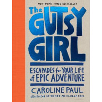 The Gutsy Girl: Escapades for Your Life of Epic Adventure by Caroline Paul, 9781632861238