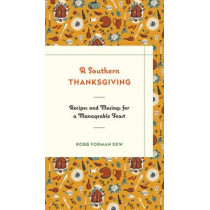 A Southern Thanksgiving: Recipes and Musings for a Manageable Feast by Robb Forman Dew, 9781632863782