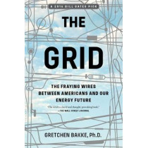The Grid: The Fraying Wires Between Americans and Our Energy Future by Gretchen Bakke, 9781632865687