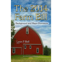 The 2014 Farm Bill: Background and Major Provisions by Leon P. Bell, 9781633214309