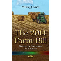 The 2014 Farm Bill: The 2014 Farm Bill: Bioenergy Provisions and Issues by Wilmer Combs, 9781633214323
