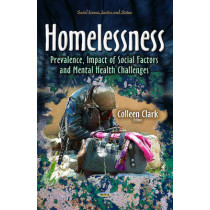 Homelessness: Prevalence, Impact of Social Factors and Mental Health Challenges by Colleen Clark, 9781633216297
