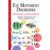 Eye Movement Disorders (Nystagmus and Strabismus): Diagnosis, Management and Impact on Quality of Life by Sloan L. Mills, 9781633219809