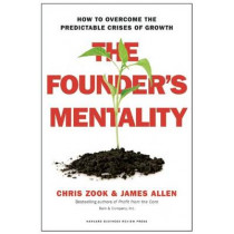 The Founder's Mentality: How to Overcome the Predictable Crises of Growth by Chris Zook, 9781633691162