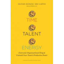 Time, Talent, Energy: Overcome Organizational Drag and Unleash Your Team's Productive Power by Michael C. Mankins, 9781633691766
