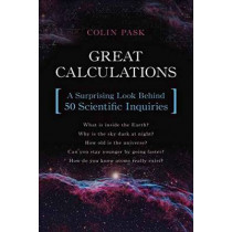Great Calculations: A Surprising Look Behind 50 Scientific Inquiries by Colin Pask, 9781633880283