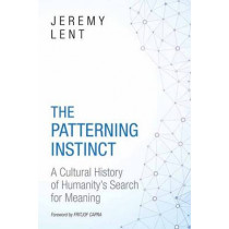 The Patterning Instinct: A Cultural History of Humanity's Search for Meaning by Jeremy Lent, 9781633882935