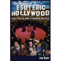 Esoteric Hollywood:: Sex, Cults and Symbols in Film by Jay Dyer, 9781634240772