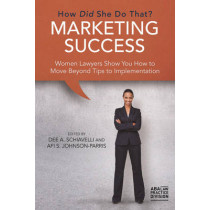 Marketing Success: How Did She Do That?: Women Lawyers Show You How to Move Beyond Tips to Implementation by Dee A. Schiavelli, 9781634251334