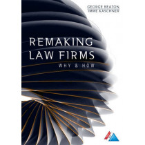 Remaking Law Firms: Why and How by George Beaton, 9781634253963