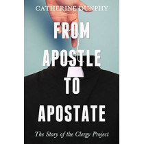 From Apostle to Apostate: The Story of the Clergy Project by Catherine Dunphy, 9781634310161