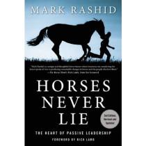 Horses Never Lie: The Heart of Passive Leadership by Mark Rashid, 9781634502559
