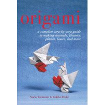 Origami: A Complete Step-by-Step Guide to Making Animals, Flowers, Planes, Boats, and More by Yukiko Duke, 9781634502610