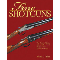 Fine Shotguns: The History, Science, and Art of the Finest Shotguns from Around the World by John M. Taylor, 9781634503150